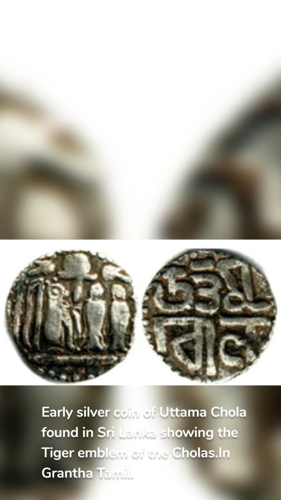 Early silver coin ofUttama Chola found in Sri Lanka showing the Tiger emblem of the Cholas.In Grantha Tamil.
